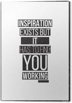Leinwandbild Die Inspiration existiert, aber es hat Sie arbeiten zu finden. Pablo Picass