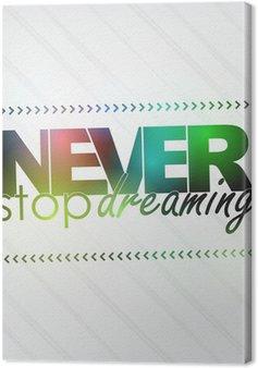 Leinwandbild Nie aufhören zu träumen