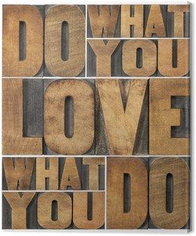 Leinwandbild Tun, was Sie lieben