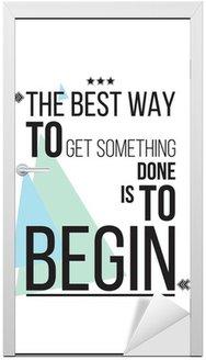 Nálepka na Dveře Nejlepší způsob, jak dostat něco, co je začít Motivace plakát