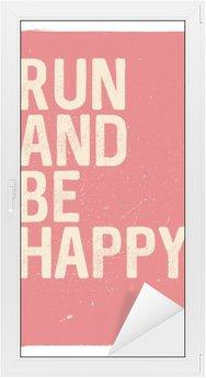 Nálepka na Sklo a Okna Běžet a být šťastný - motivační fráze. Neobvyklý design tělocvična plakát. Marathon inspirací. Běh inspiraci. Typografický koncept. Inspirující a motivující cenovou nabídku. inspirativní citáty