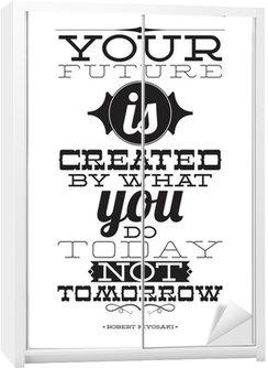 Nálepka na Skříň Vaše budoucnost je vytvořen tím, co děláte dnes ne zítra