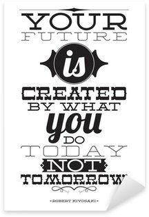 Nálepka Vaše budoucnost je vytvořen tím, co děláte dnes ne zítra