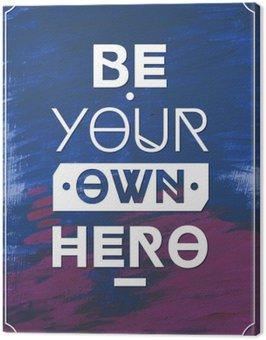Obraz na Plátně Být svým vlastním hrdinou .Typographic pozadí, motivace plakát pro vaši inspiraci. Může být použit jako plakát nebo pohlednice.