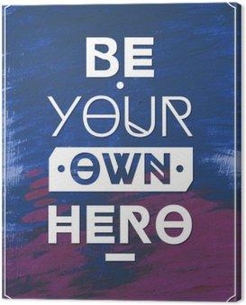 Obraz na Płótnie Bądź swoim własnym bohaterem .Typographic tła, plakat motywacją dla inspiracji. Może być używany jako plakatu lub pocztówki.