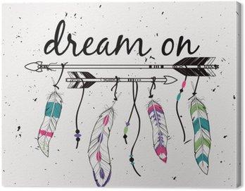 """Obraz na Płótnie Ilustracji wektorowych ze strzałkami etnicznych i piór. Amerykańskie motywy Indyjskim. Styl Boho. """"Dream on"""" motywacyjny plakatu."""