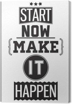 Obraz na Płótnie Motywacyjny plakat. Zacznij teraz. Make it Happen