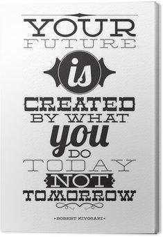 Obraz na Płótnie Twoja przyszłość jest tworzona przez to, co robisz nie dziś jutro