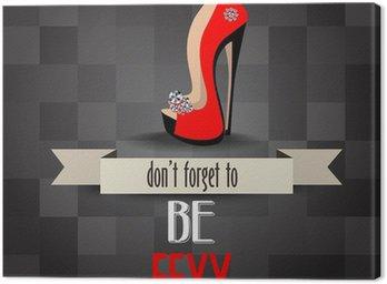 """Obraz na Płótnie """"Wysokie obcasy buty plakat z komunikatem """"""""Nie zapomnij być sexy"""""""""""""""