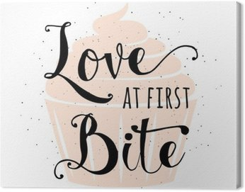 Obraz na Płótnie Żywność związane typografii cytat z cupcake, ręcznie rysowane tekst liternictwo znak hasłem miłość od pierwszego ugryzienia. Zabawa banner piekarni, plakat, kartka, afisz kreatywnie samodzielnie na vintafe, retro tle