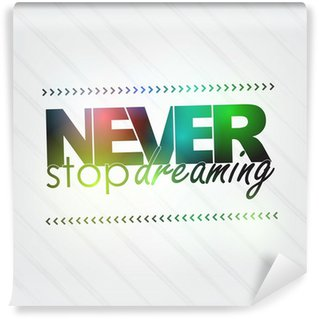 Papier Peint Vinyle Ne jamais arrêter de rêver