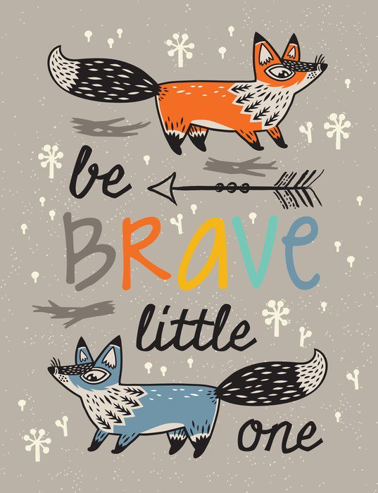 Pixerstick Poster Be brave poster for children with foxes in cartoon style - Animals