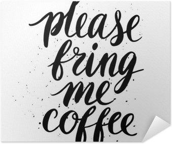 Plakat Vennligst ta med meg kaffe