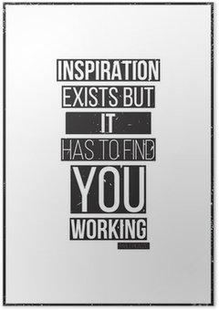 Plakát Inspirace existuje, ale musí najít si práci. Pablo Picass