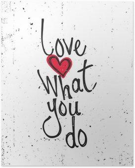 Plakát Motivační citát. Milovat to, co děláte