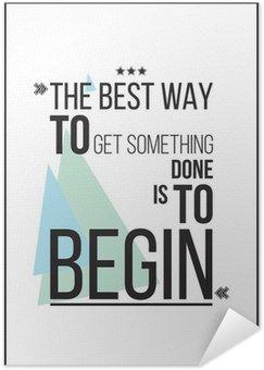 Plakát Nejlepší způsob, jak dostat něco, co je začít Motivace plakát