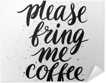 Plakat Samoprzylepny Proszę, przynieś mi kawę