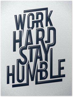 Plakát Tvrdě pracovat, zůstat pokorný typografie vektorové ilustrace.