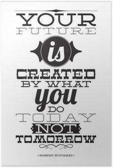 Plakát Vaše budoucnost je vytvořen tím, co děláte dnes ne zítra