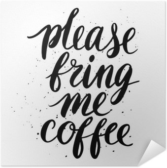 Poster Autoadesivo Ti prego, portami il caffè