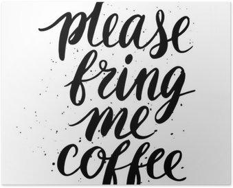 Poster Bitte, bringen Sie mir Kaffee