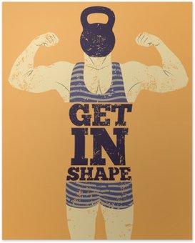 Poster In Form kommen. Typografische Gym Satz Vintage Grunge-Poster-Design mit starker Mann. Retro Vektor-Illustration.