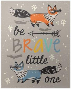 Poster Seien Sie mutig Plakat für Kinder mit Füchsen im Cartoon-Stil