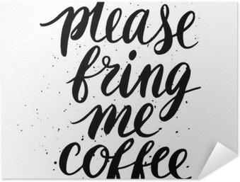 Póster Autoadesivo Por favor, traga-me o café