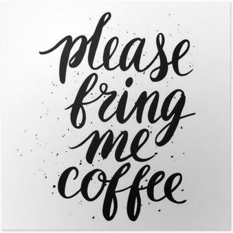 Poster Alsjeblieft, breng me koffie