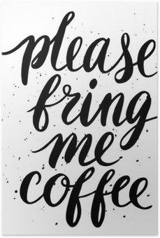 Poster HD S'il vous plaît, apportez-moi du café