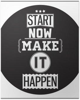 Poster HD Typographique Design Affiche - Commencez dès maintenant. Arangez-vous pour que cela arrive