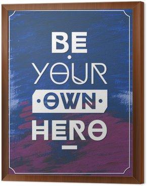 Quadro in Cornice Essere il tuo eroe .Typographic sfondo, poster motivazione per la vostra ispirazione. Può essere usato come un poster o cartolina.