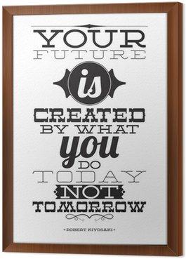 Quadro in Cornice Il tuo futuro è creato da ciò che si fa oggi, non domani