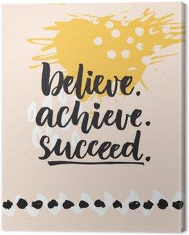Quadro su Tela Credere, ottenere, avere successo. citazione Inspirational sulla vita, dicendo impegnativo positivo. lettering pennello a sfondo astratto grafica moderna.