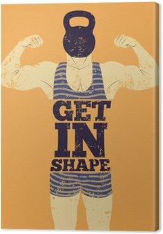 Quadro su Tela Mettersi in forma. Palestra frase vintage grunge design tipografico poster con uomo forte. Retro illustrazione vettoriale.