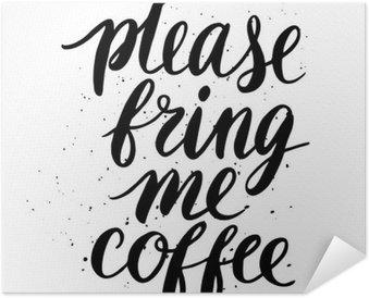 Samolepicí Plakát Prosím, přineste mi kávu