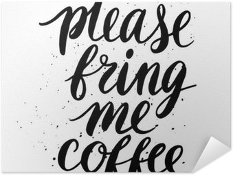 Please, bring me coffee Self-Adhesive Poster