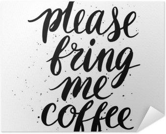 Självhäftande Poster Snälla, ge mig kaffe