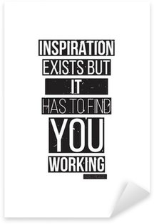 Sticker - Pixerstick Inspiration exists but it has to find you working. Pablo Picass