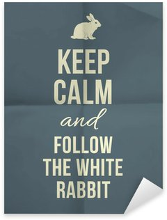 Pixerstick for All Surfaces Keep calm and fallow the white rabbit quote on paper texture