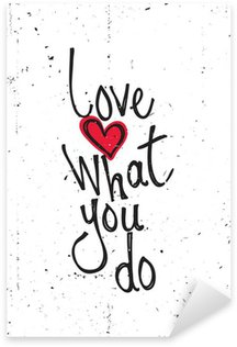 Sticker - Pixerstick Motivational quote. Love what you do