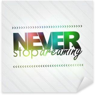 Sticker - Pixerstick Never stop dreaming