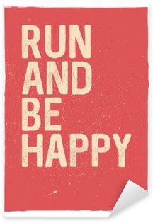 Run and be happy - motivational phrase. Unusual gym poster design. Marathon inspiration. Running inspiration. Typographic concept. Inspiring and motivating quote. Inspirational quotes Sticker - Pixerstick