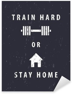 Sticker - Pixerstick train hard or stay home, t-shirt, poster design, vector illustration