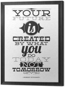 Tableau en Cadre Votre avenir est créé par ce que vous faites aujourd'hui pas demain