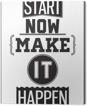 Tableau sur Toile Affiche de motivation. Commencez dès maintenant. Arangez-vous pour que cela arrive