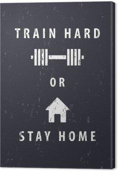 Tableau sur Toile Entraîner dur ou rester à la maison, t-shirt, conception d'affiches, illustration vectorielle