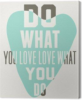 Tableau sur Toile Faites ce que vous aimez aimer ce que vous faites. Fond des coeurs bleus