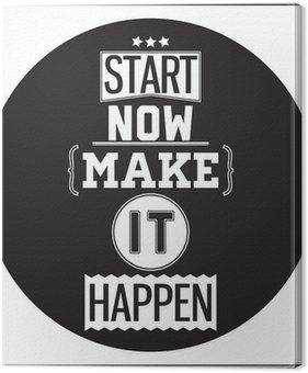 Tableau sur Toile Typographique Design Affiche - Commencez dès maintenant. Arangez-vous pour que cela arrive