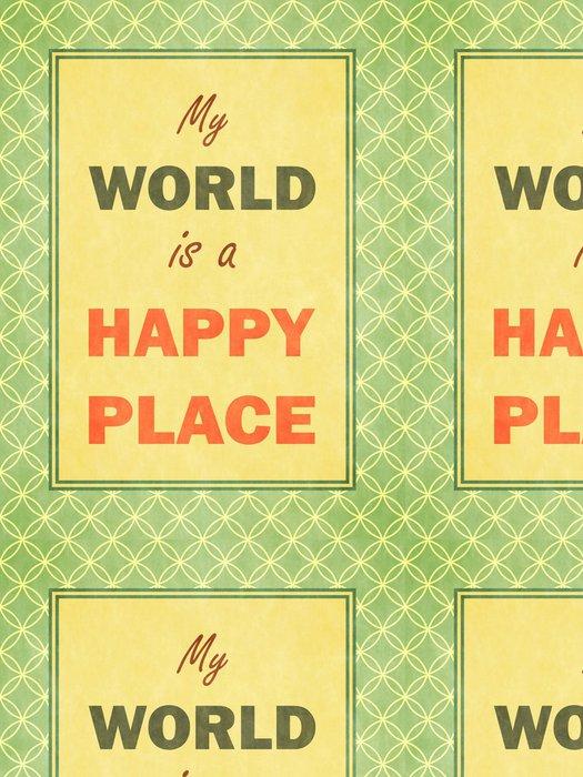 Tapeta Pixerstick Můj svět je šťastné místo. Retro vzhled. - Pozadí